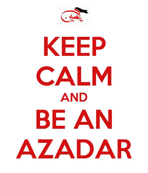 KEEP CALM AND BE AN AZADAR