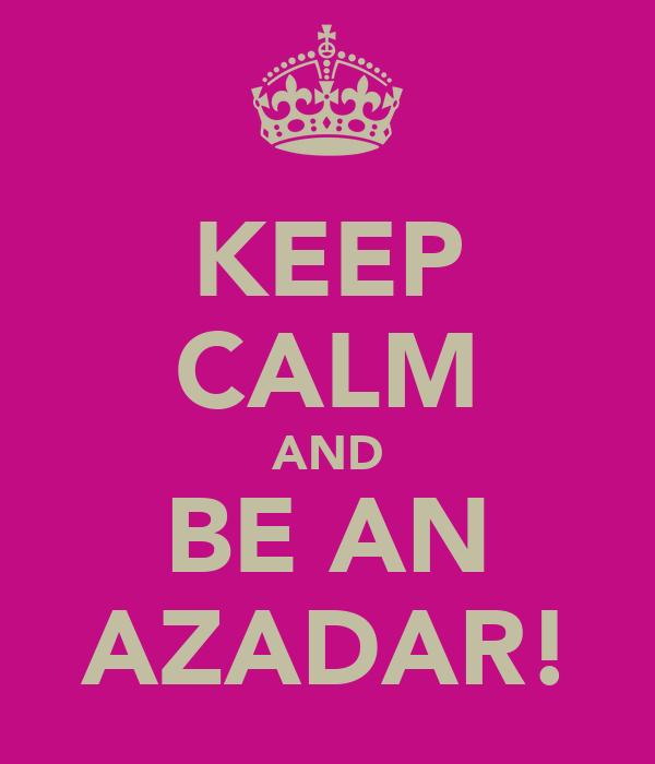 KEEP CALM AND BE AN AZADAR!