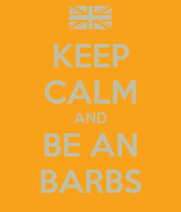 KEEP CALM AND BE AN BARBS