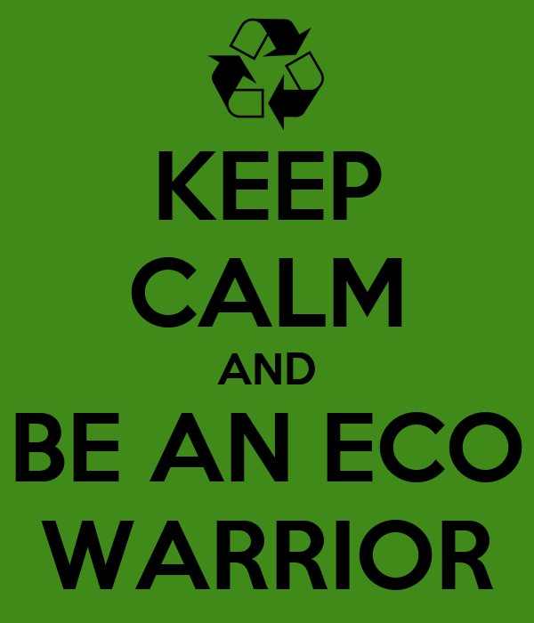 KEEP CALM AND BE AN ECO WARRIOR