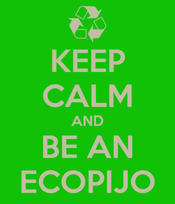 KEEP CALM AND BE AN ECOPIJO