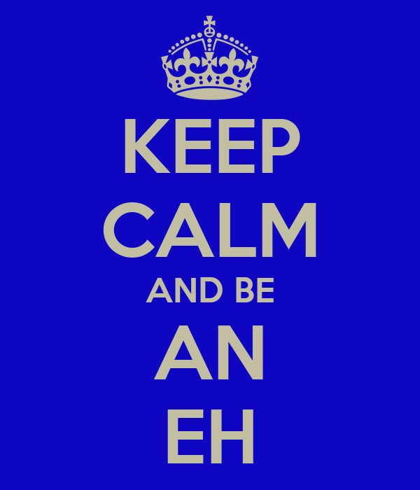 KEEP CALM AND BE AN EH
