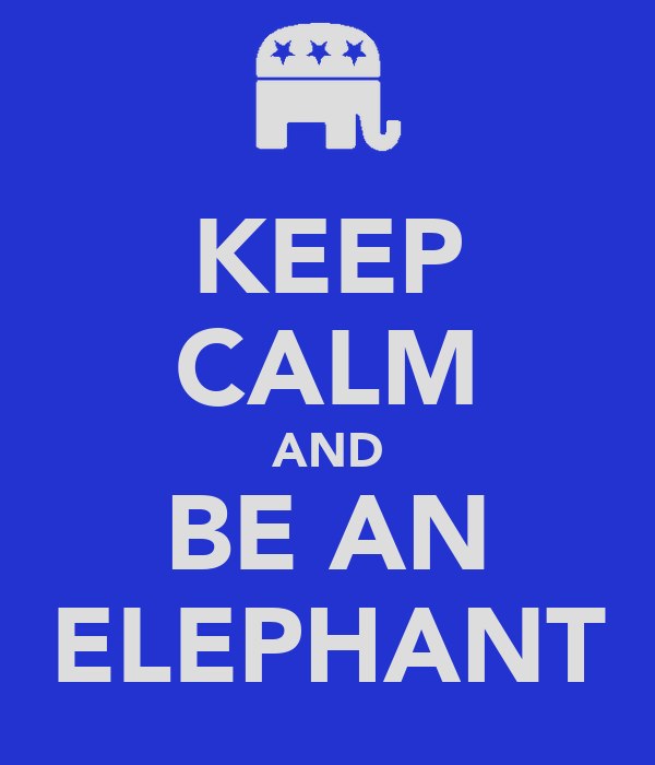 KEEP CALM AND BE AN ELEPHANT