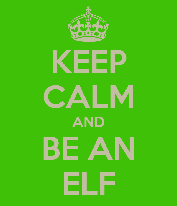 KEEP CALM AND BE AN ELF