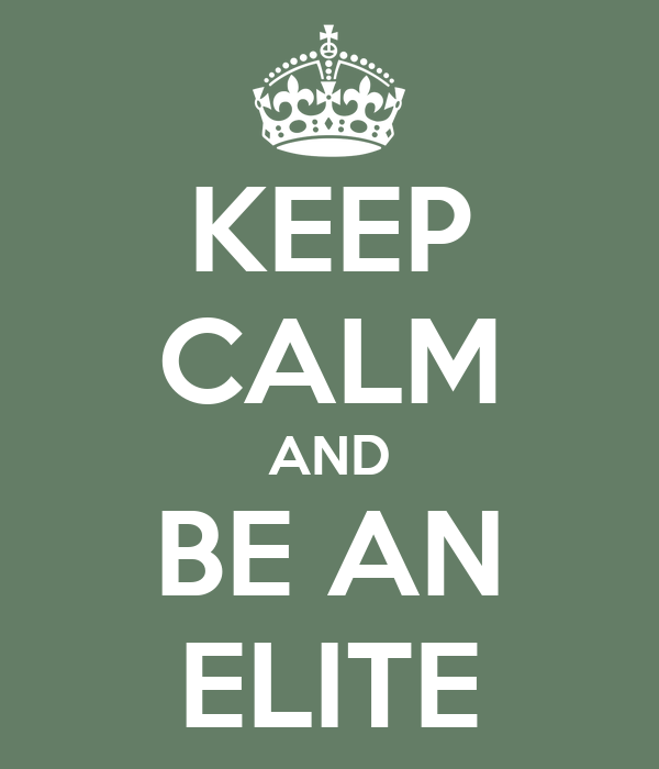 KEEP CALM AND BE AN ELITE