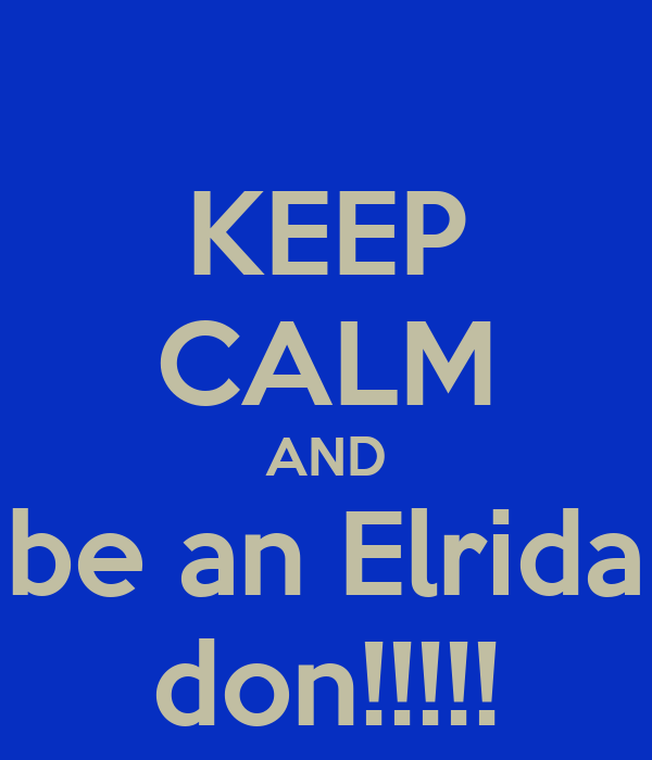 KEEP CALM AND be an Elrida don!!!!!