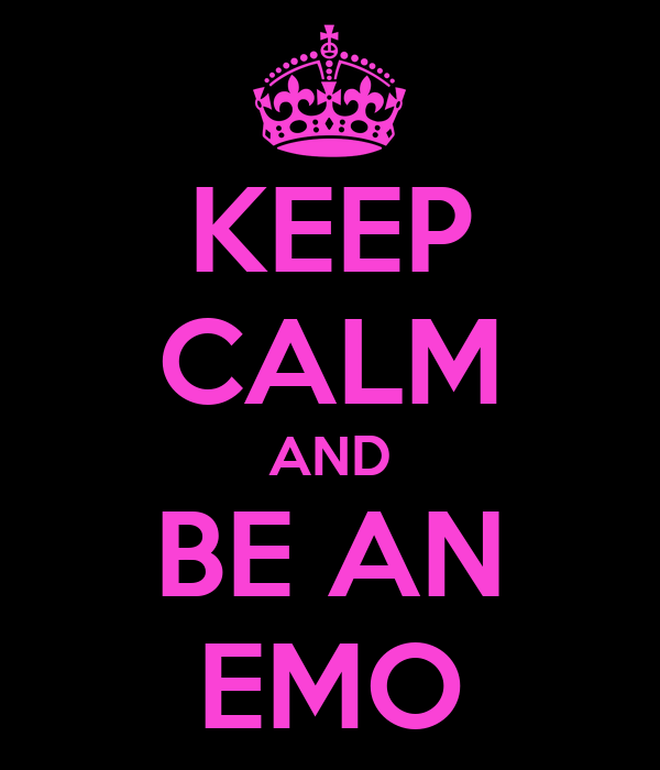 KEEP CALM AND BE AN EMO