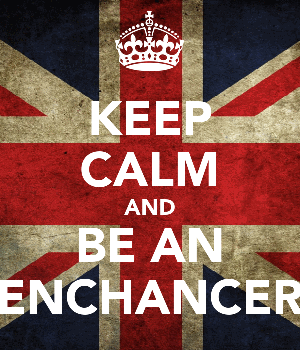 KEEP CALM AND BE AN ENCHANCER