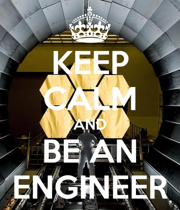 KEEP CALM AND BE AN ENGINEER
