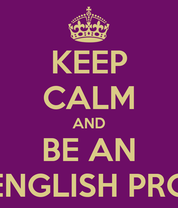 KEEP CALM AND BE AN ENGLISH PRO