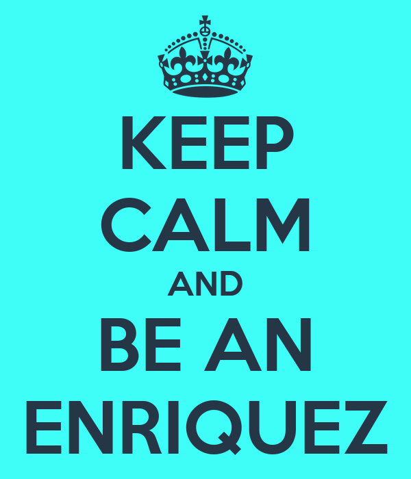 KEEP CALM AND BE AN ENRIQUEZ