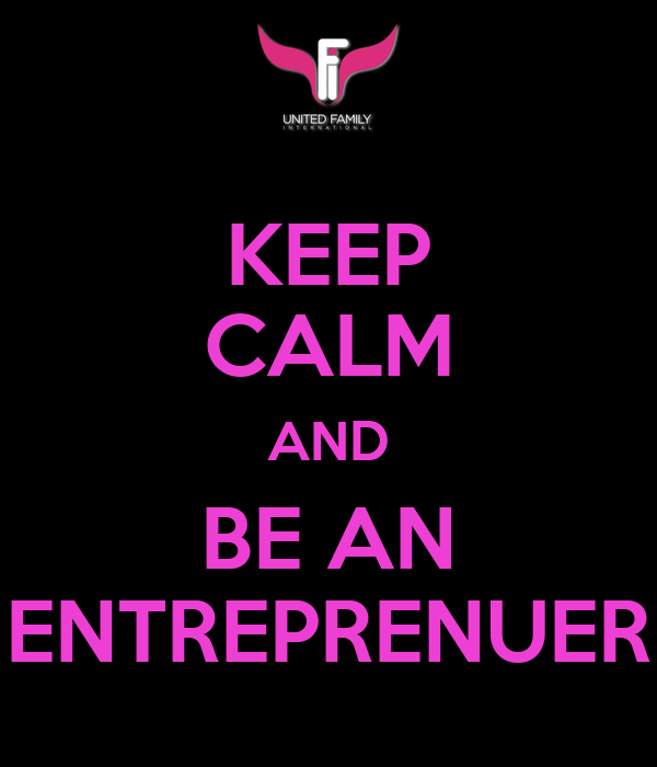 KEEP CALM AND BE AN ENTREPRENUER