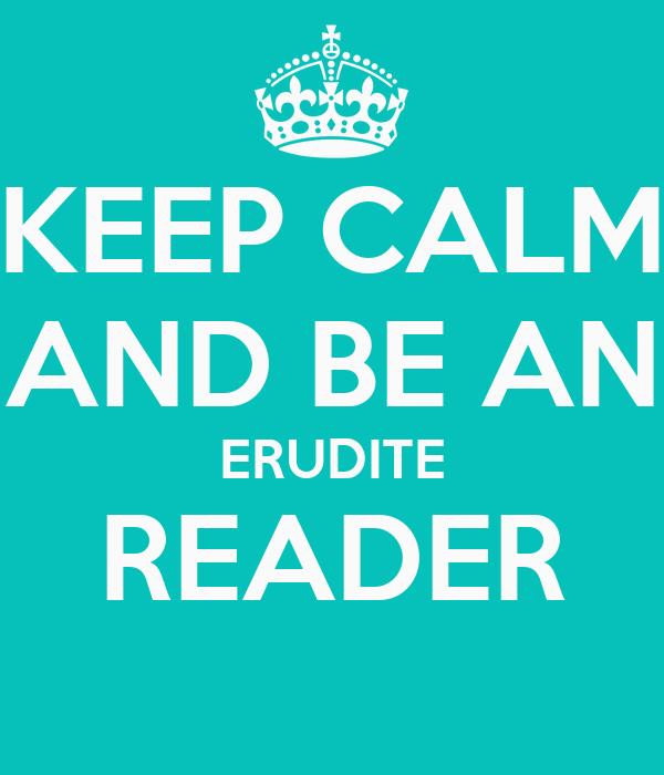 KEEP CALM AND BE AN ERUDITE READER