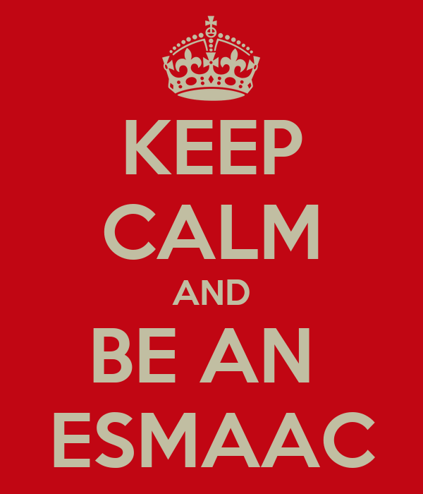 KEEP CALM AND BE AN  ESMAAC