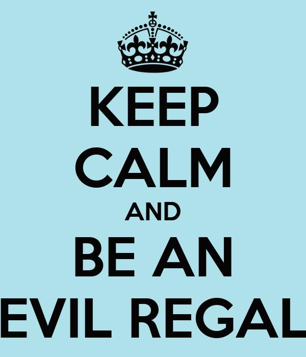 KEEP CALM AND BE AN EVIL REGAL