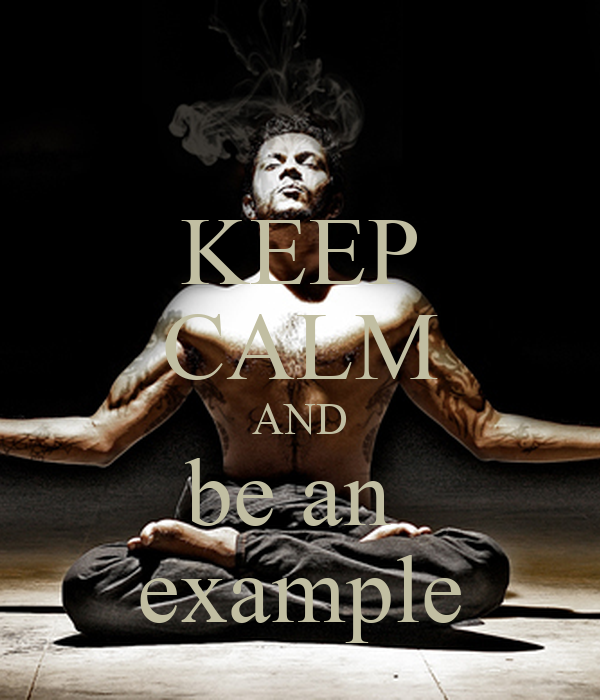 KEEP CALM AND be an  example
