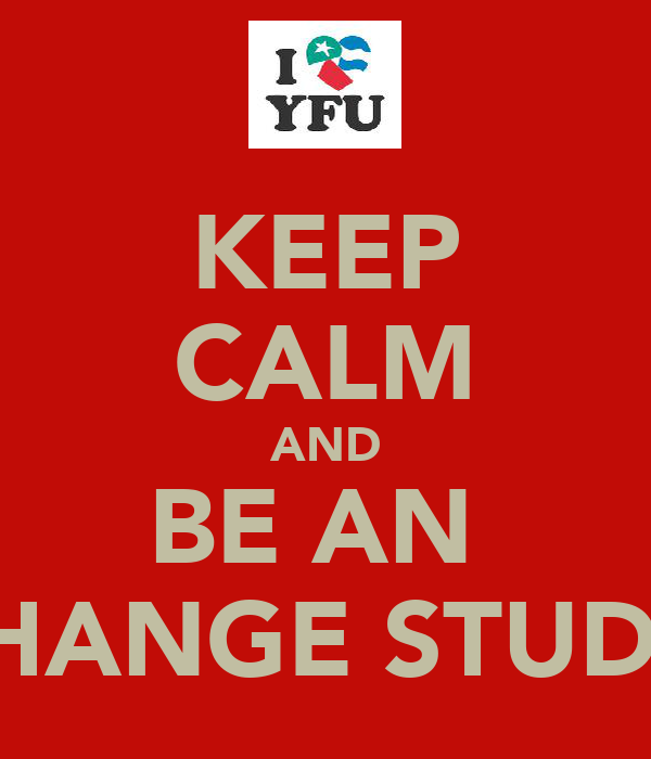 KEEP CALM AND BE AN  EXCHANGE STUDENT