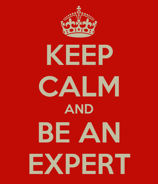KEEP CALM AND BE AN EXPERT