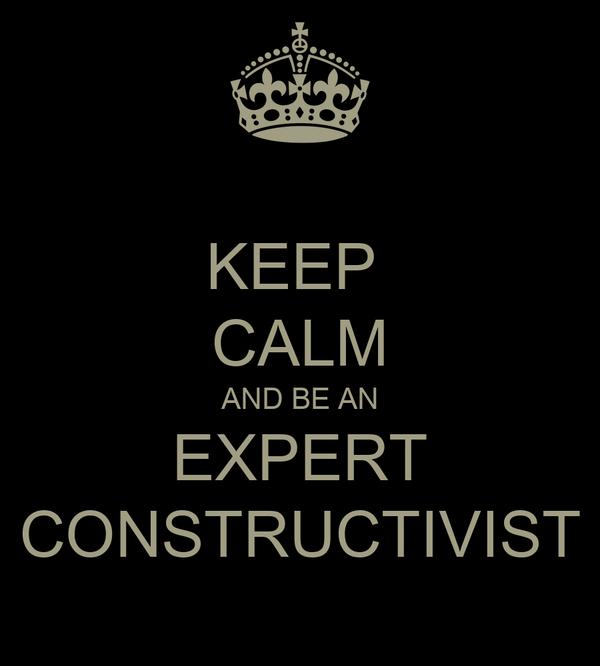 KEEP  CALM AND BE AN EXPERT CONSTRUCTIVIST