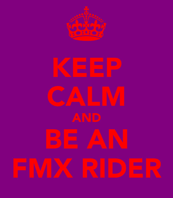 KEEP CALM AND BE AN FMX RIDER