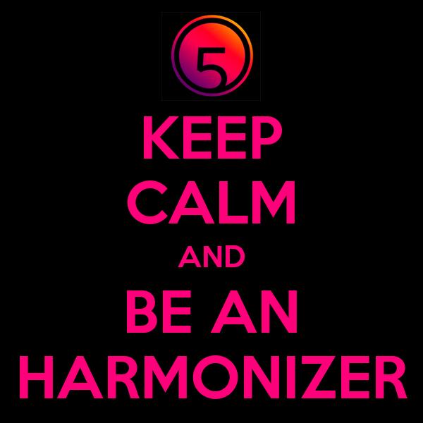 KEEP CALM AND BE AN HARMONIZER