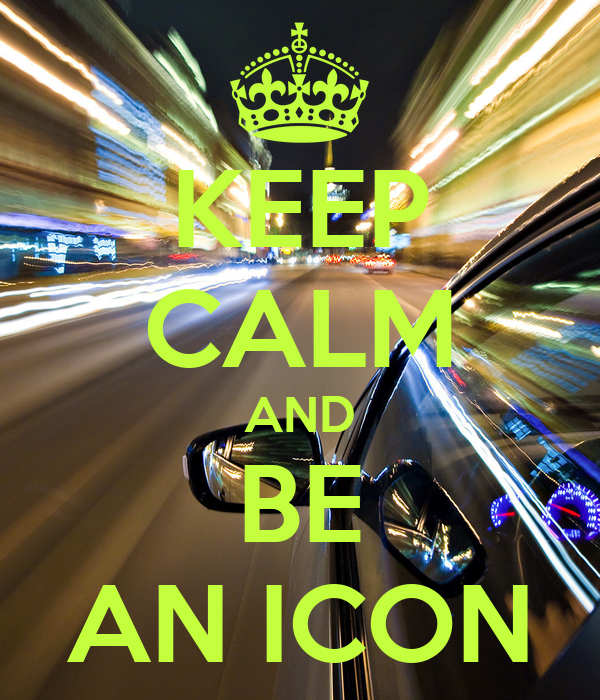 KEEP CALM AND BE AN ICON