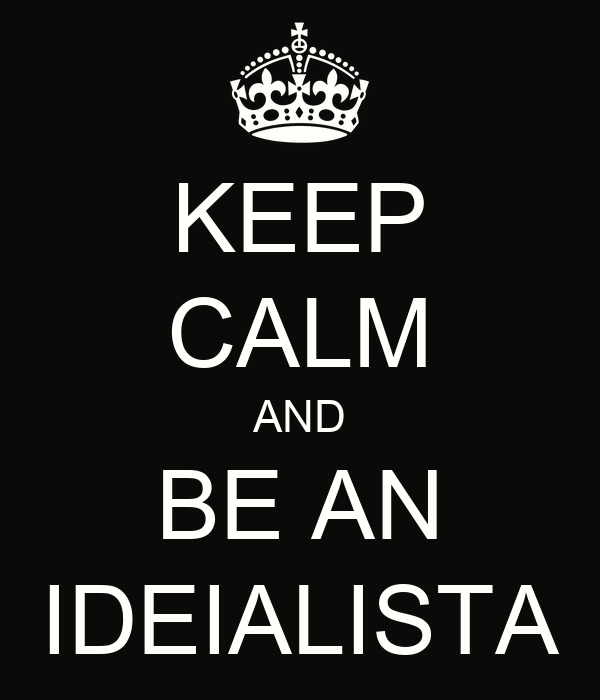 KEEP CALM AND BE AN IDEIALISTA
