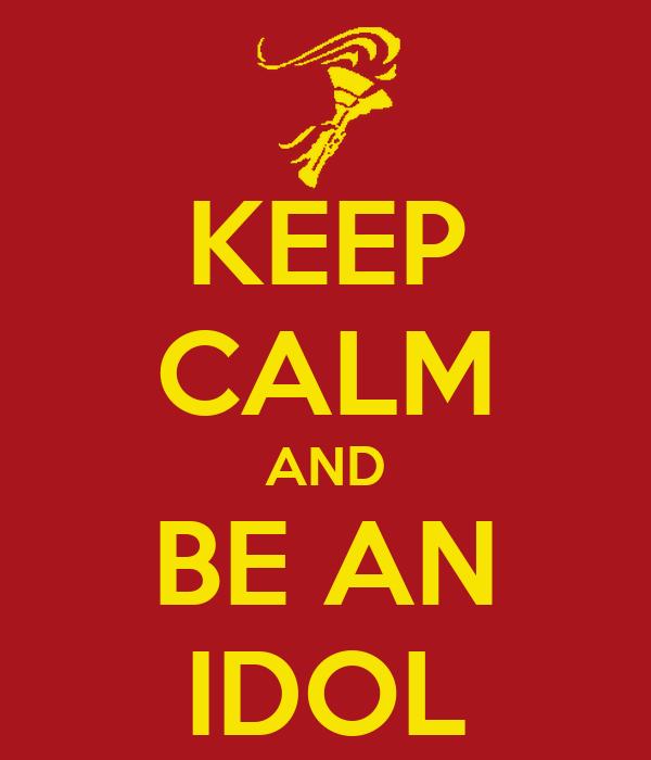 KEEP CALM AND BE AN IDOL