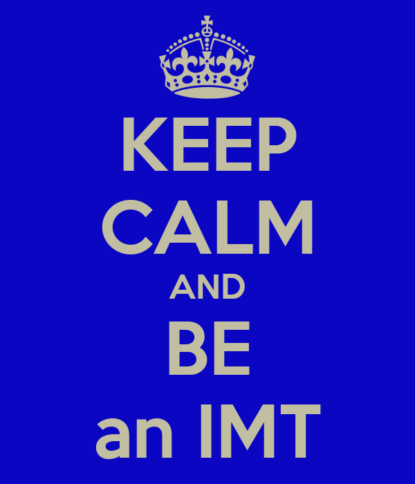 KEEP CALM AND BE an IMT