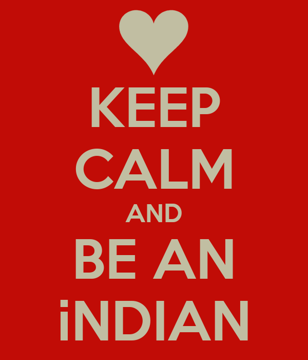 KEEP CALM AND BE AN iNDIAN