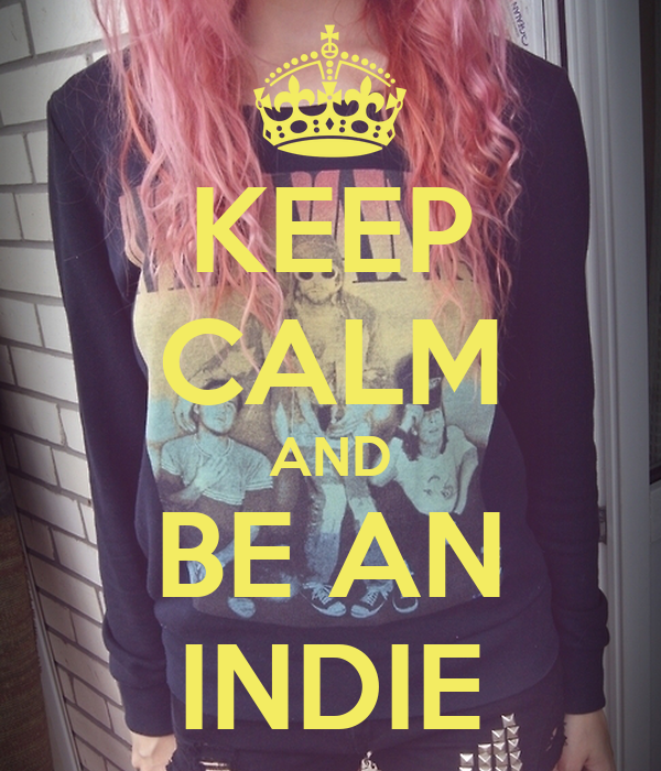 KEEP CALM AND BE AN INDIE
