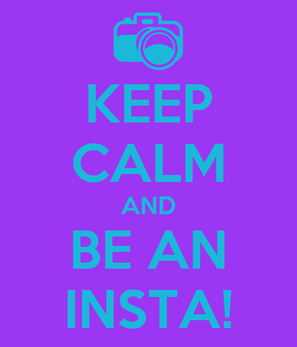 KEEP CALM AND BE AN INSTA!