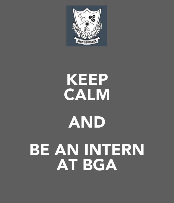 KEEP CALM AND BE AN INTERN AT BGA