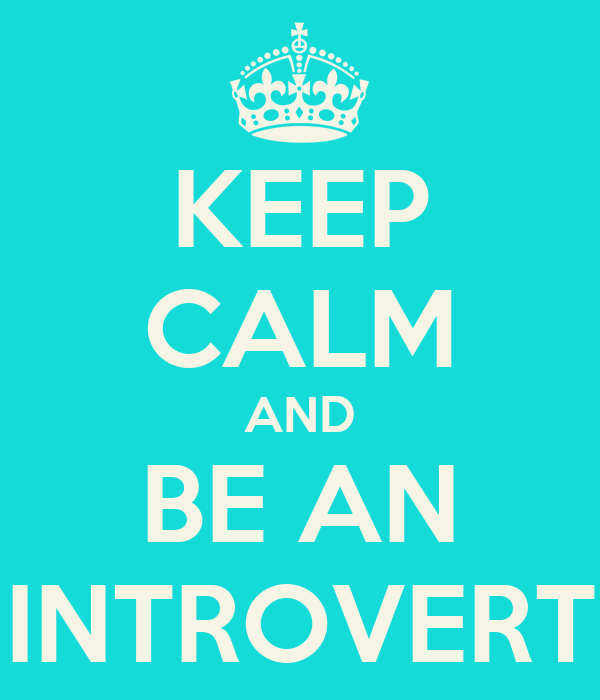 KEEP CALM AND BE AN INTROVERT