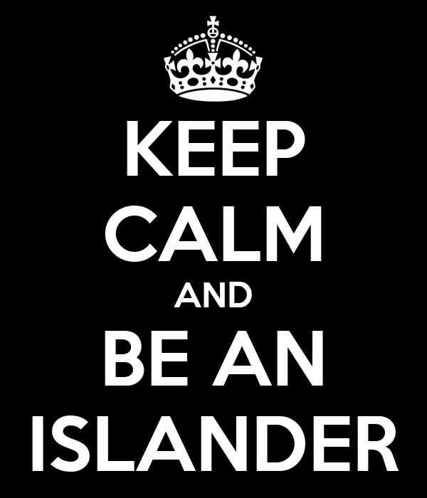 KEEP CALM AND BE AN ISLANDER