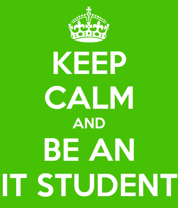 KEEP CALM AND BE AN IT STUDENT
