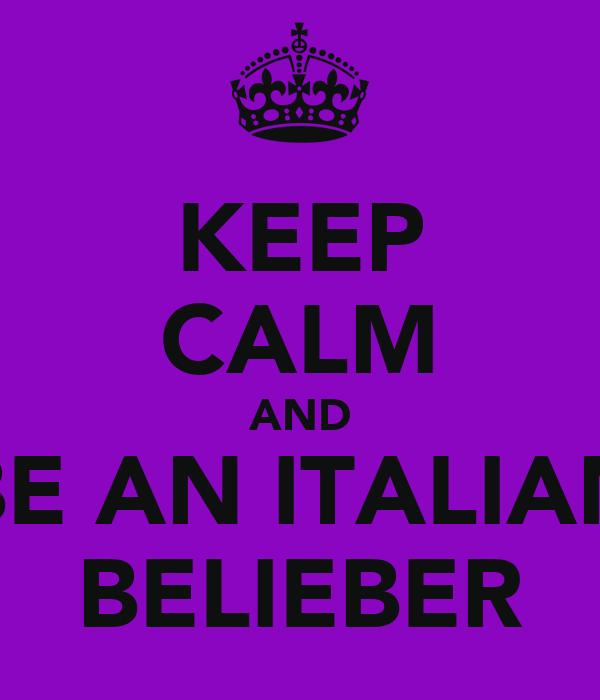 KEEP CALM AND BE AN ITALIAN BELIEBER