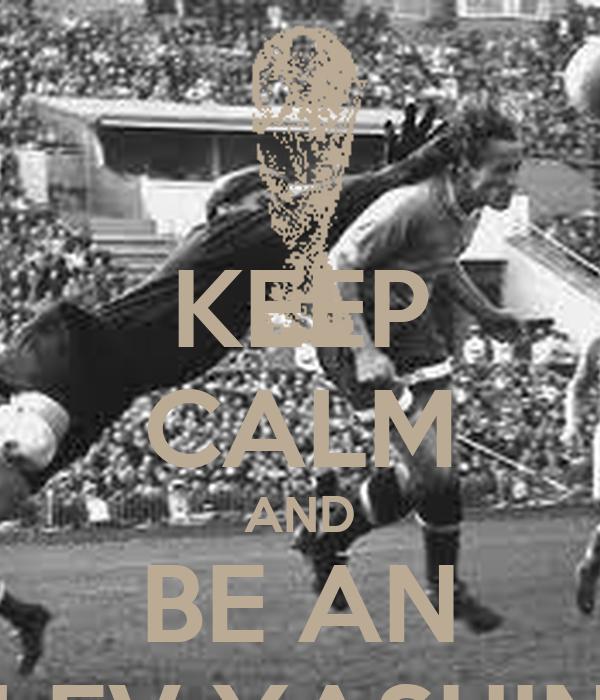 KEEP CALM AND BE AN LEV YASHIN
