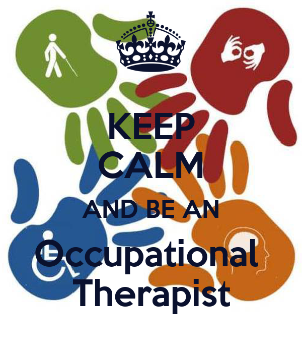 KEEP CALM AND BE AN Occupational  Therapist
