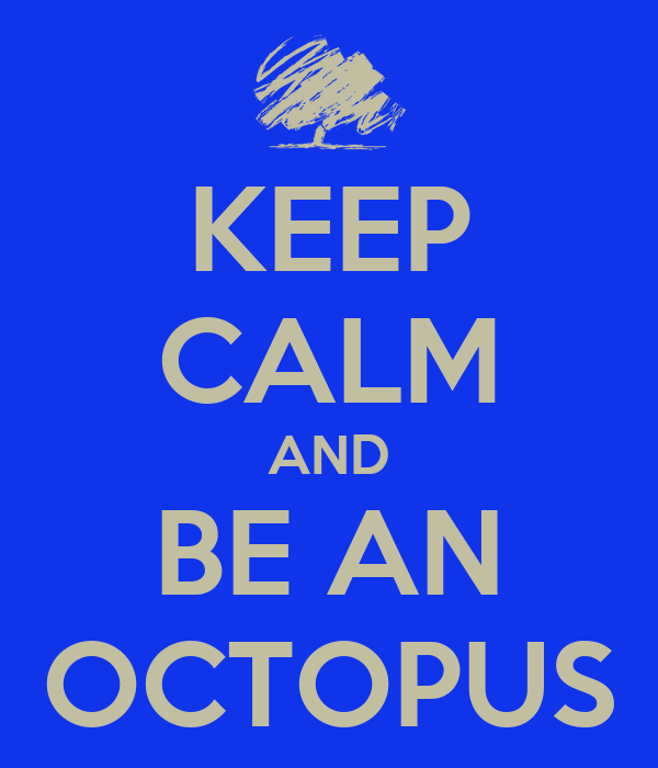 KEEP CALM AND BE AN OCTOPUS