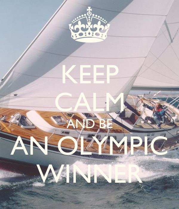 KEEP CALM AND BE AN OLYMPIC WINNER