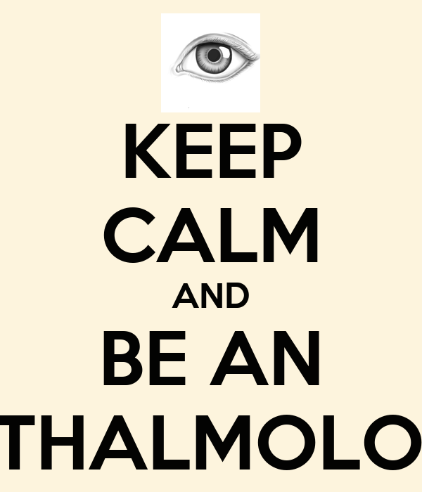KEEP CALM AND BE AN OPHTHALMOLOGIST