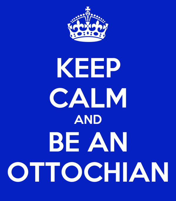 KEEP CALM AND BE AN OTTOCHIAN