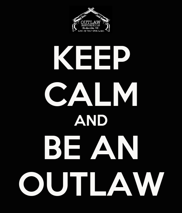 KEEP CALM AND BE AN OUTLAW