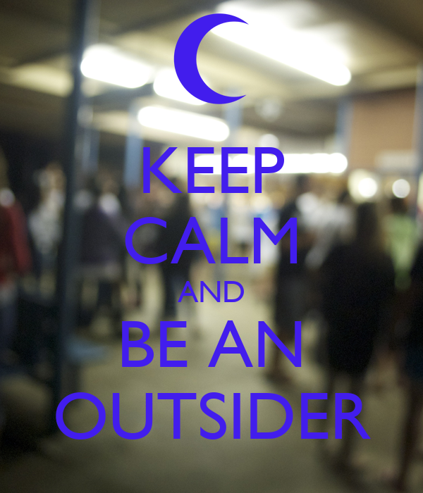 KEEP CALM AND BE AN OUTSIDER