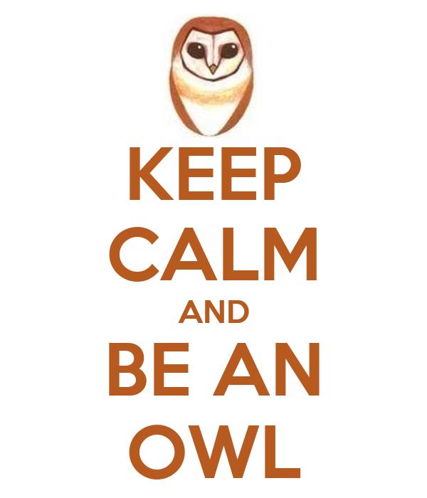 KEEP CALM AND BE AN OWL