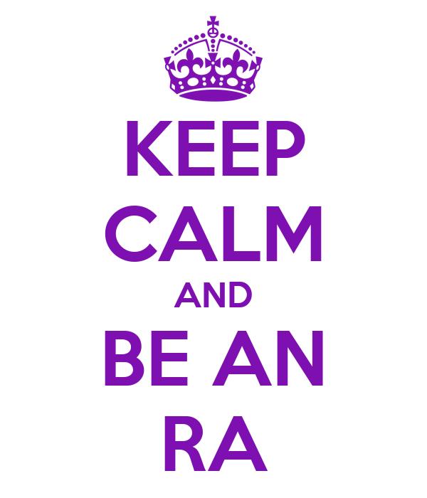 KEEP CALM AND BE AN RA