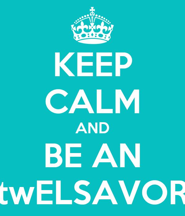 KEEP CALM AND BE AN twELSAVOR
