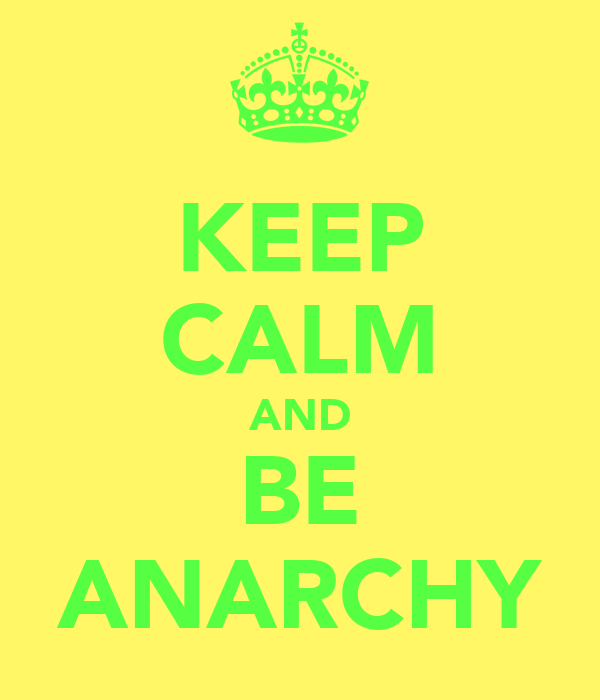 KEEP CALM AND BE ANARCHY