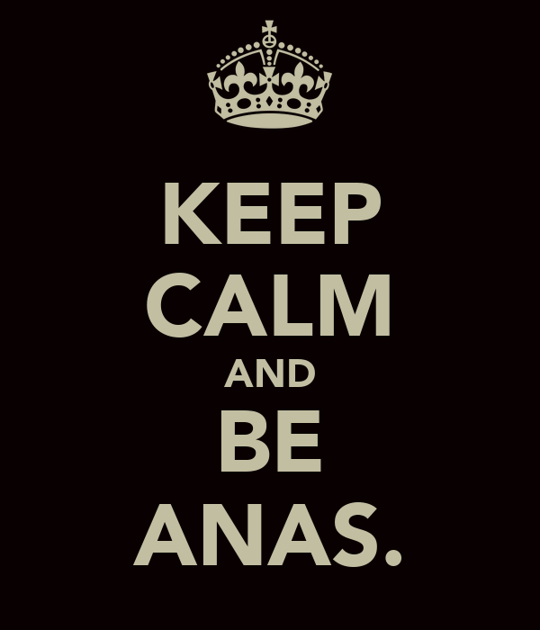 KEEP CALM AND BE ANAS.